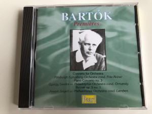 Bartók - Premiéres / Concerto for Ochestra, Pittsburgh Symphony Orchestra cond. Fritz Reiner, Piano Concerto no. 3, Gyorgy Sandor w. Philadephia Orchestra cond. Ormandy, Portrait op. 5 no. 1 / AUDIO CD 2002 (727031017325)