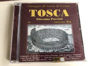 Omaggio all' Arena di Verona - Tosca - Giacomo Puccini / Libretto: di V. Sardou, L. Illica , G. Giacosa / COMPLETE OPERA / AUDIO 2 CD 2002 / COMPAGNIA E CORO DEL TEATRO LIRICO D'EUROPA - SOFIA SYMPHONY ORCHESTRA... (8028980078620)