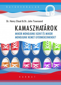 Kamaszhatárok by JOHN TOWNSEND - HUNGARIAN TRANSLATION OF Boundaries with Teens: When to Say Yes, How to Say No / The book offers help in raising your teens to take responsibility for their actions, attitudes, and emotions. (9789632880914)