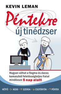 Péntekre új tinédzser - HOGYAN VÁLHAT A FLEGMA ÉS DACOS KAMASZBÓL FELELŐSSÉGTELJES FIATAL MINDÖSSZE 5 NAP ALATT by KEVIN LEMAN - HUNGARIAN TRANSLATION OF Have a New Teenager by Friday: From Mouthy And Moody To Respectful And Responsible In 5 Days (9789632883847)