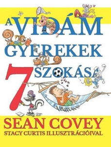 A vidám gyerekek 7 szokása by SEAN COVEY - HUNGARIAN TRANSLATION OF The 7 Habits of Happy Kids / Children will be introduced to the 7 habits through seven fun and accessible stories (9789632882833)