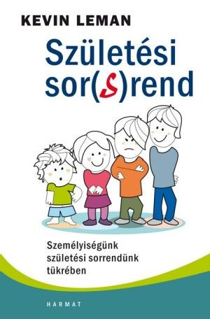 Születési sor(s)rend - SZEMÉLYISÉGÜNK SZÜLETÉSI SORRENDÜNK TÜKRÉBEN by KEVIN LEMAN - HUNGARIAN TRANSLATION OF The Birth Order Book: Why You Are The Way You Are / how birth order affects personality, marriage and relationships (9789632881973)