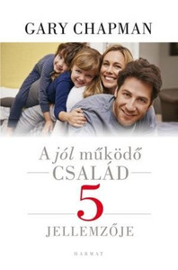 A jól működő család 5 jellemzője BY GARY CHAPMAN - HUNGARIAN TRANSLATION OF Family You've Always Wanted / In this book you will find five timeless characteristics that create a healthy family environment (9789632882932)