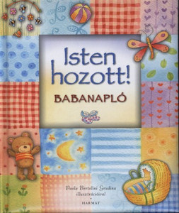 Isten hozott! – Babanapló by SALLY ANN WRIGHT - HUNGARIAN TRANSLATION OF Baby's Keepsake Album / Poems, prayers and promises combine to make this baby record book a special keepsake. (9789632881416)