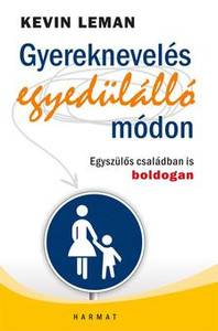 Gyereknevelés egyedülálló módon by KEVIN LEMAN - HUNGARIAN TRANSLATION OF Single Parenting That Works: Six Keys to Raising Happy, Healthy Children in a Single-Parent Home (9789632881621)