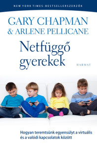 Netfüggő gyerekek - HOGYAN TEREMTSÜNK EGYENSÚLYT A VIRTUÁLIS ÉS A VALÓDI KAPCSOLATOK KÖZÖTT by GARY CHAPMAN & ARLENE PELLICANE - HUNGARIAN TRANSLATION OF Growing Up Social: Raising Relational Kids in a Screen-Driven World (9789632883359)