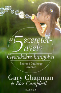 Az 5 szeretetnyelv – Gyerekekre hangolva SZERESD ÚGY, HOGY ÉREZZE! by GARY CHAPMAN, ROSS CAMPBELL - HUNGARIAN TRANSLATION OF The 5 Love Languages of Children: The Secret to Loving Children Effectively (9789632882703)