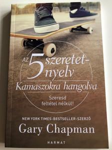 Az 5 szeretetnyelv – Kamaszokra hangolva SZERESD FELTÉTEL NÉLKÜL! by GARY CHAPMAN - HUNGARIAN TRANSLATION OF The 5 Love Languages of Teenagers: The Secret to Loving Teens Effectively (9789632882710)