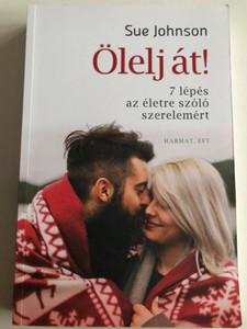 Ölelj át! - 7 LÉPÉS AZ ÉLETRE SZÓLÓ SZERELEMÉRT by SUE JOHNSON - HUNGARIAN TRANSLATION OF Hold Me Tight: Seven Conversations for a Lifetime of Love / help for couples to learn how to nurture their relationships and ensure a lifetime of love. (9789632884370)