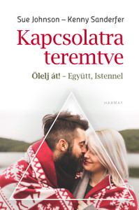 "Kapcsolatra teremtve -ÖLELJ ÁT! - EGYÜTT, ISTENNEL by SUE JOHNSON, KENNY SANDERFER - HUNGARIAN TRANSLATION OF Created for Connection: The ""Hold Me Tight"" Guide for Christian Couples / creating stronger, more secure relationships (9789632884462)"