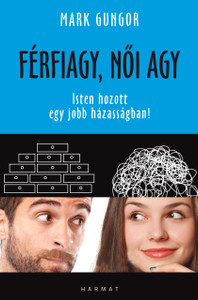 Férfiagy, női agy - ISTEN HOZOTT EGY JOBB HÁZASSÁGBAN! by MARK GUNGOR - HUNGARIAN TRANSLATION OF Laugh Your Way to a Better Marriage: Unlocking the Secrets to Life, Love and Marriage (9789632884165)
