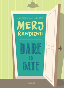 Dare to date – Merj randizni! - AUKELIEN VAN ABBEMA - HUNGARIAN TRANSLATION OF Dare to Date / Begin a whole new romantic adventure filled with hope, joy and a lot of laughter. (9789632884189)