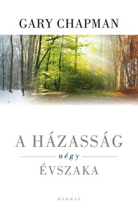 A házasság négy évszaka BY GARY CHAPMAN - HUNGARIAN TRANSLATION OF The 4 Seasons of Marriage: Secrets to a Lasting Marriage / This book is describe recurring seasons of marriage and help you and your spouse identify which season your marriage is in (9789632880310)