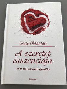 A szeretet esszenciája - AZ 5 SZERETETNYELV AJÁNDÉKA by GARY CHAPMAN - HUNGARIAN TRANSLATION OF The Heart of the 5 Love Languages / Showing and receiving love will help you experience deeper and richer levels of intimacy with your spouse (9789632883151)