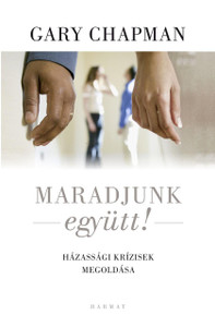 Maradjunk együtt! - HÁZASSÁGI KRÍZISEK MEGOLDÁSA by GARY CHAPMAN - HUNGARIAN TRANSLATION OF Loving Solutions: Overcoming Barriers in Your Marriage / G. C. presents reasonable solutions based on God's Word to couples at every level of need. (9789639564817)