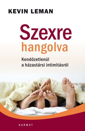 Szexre hangolva - KENDŐZETLENÜL A HÁZASSÁGI INTIMITÁSRÓL by KEVIN LEMAN - HUNGARIAN TRANSLATION OF Sheet Music: Uncovering the Secrets of Sexual Intimacy in Marriage / Sheet Music is a practical guide to sex according to God's plan. (9789632883069)