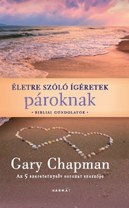 Életre szóló ígéretek pároknak by GARY CHAPMAN HUNGARIAN TRANSLATION OF Life Promises For Couples: Gods promises for you and your spouse / The writer encourage couples with key Bible verses, that illuminate God's plan for marriage (9789632883076)