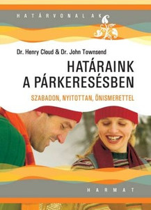 Határaink a párkeresésben by HENRY CLOUD, JOHN TOWNSEND - HUNGARIAN TRANSLATION OF Boundaries in Dating: How Healthy Choices Grow Healthy Relationships / Rules for Romance That Can Help You Find the Love of Your Life