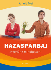 Házaspárbaj NYERJÜNK MINDKETTEN! by ARNOLD MOL - HUNGARIAN TRANSLATION OF Let's Both Win / LET'S BOTH WIN will help you to navigate the choppy waters of marital conflict and turn your relationship into a win-win partnership. (9789632882383)