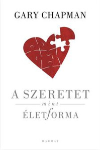 A szeretet mint életforma by GARY CHAPMAN - HUNGARIAN TRANSLATION OF Love as a Way of Life: Seven Keys to Transforming Every Aspect of Your Life / The Five Love Languages saved your marriage. This book will transform your life. (9789632880631)