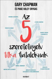 Az 5 szeretetnyelv titka fiataloknak by GARY CHAPMAN, PAIGE HALEY DRYGAS - HUNGARIAN TRANSLATION OF A Teen's Guide to the 5 Love Languages: How to Understand Yourself and Improve All Your Relationships / These simple ideas will help teens to thrive. (9789632883816)