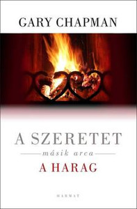 A szeretet másik arca: a HARAG by GARY CHAPMAN - HUNGARIAN TRANSLATION OF The Other Side of Love: Handling Anger in a Godly Way / In this book, Gary Chapman takes a fresh look at the origin and purpose of anger (9789632881126)
