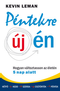 Péntekre új én - HOGYAN VÁLTOZTASSON ÉLETÉN 5 NAP ALATT BY KEVIN LEMAN - HUNGARIAN TRANSLATION OF Have a New You by Friday: How to Accept Yourself, Boost Your Confidence & Change Your Life in 5 Days (9789632883380)
