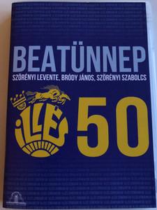 Illés 50 - Beatünnep - Illés együttes - Szörényi Levente, Bródy János, Szörényi Szabolcs 2014.12.28. DVD (5999505138842)