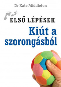 Kiút a szorongásból by KATE MIDDLETON - HUNGARIAN TRANSLATION OF First Steps Out of Anxiety / Kate Middleton draws on years of experience as a psychologist to explain what anxiety is, how it works, and what you can do about it (9789632882413)