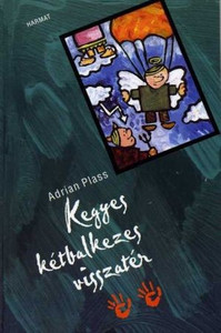 Kegyes kétbalkezes visszatér by ADRIAN PLASS - HUNGARIAN TRANSLATION OF The Sacred Diary of Adrian Plass, Christian Speaker, Aged 45 3/4 / The book continues the misadventures of Adrian's fictional alter-ego (9789639148581)