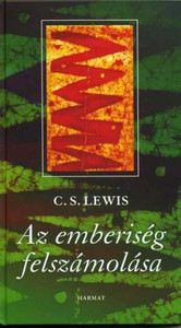 Az emberiség felszámolása by C. S. LEWIS - HUNGARIAN TRANSLATION OF The Abolition of Man / Lewis sets out to persuade his audience of the importance and relevance of universal values such as courage and honor in contemporary society. (9789639564848)