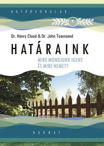 Határaink by HENRY CLOUD - HUNGARIAN TRANSLATION OF Boundaries Updated and Expanded Edition: When to Say Yes, How to Say No To Take Control of Your Life / How to set healthy, biblical boundaries with your spouse, children, friends, and even yourself. (9789632880150)