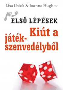 Kiút a játékszenvedélyből by LISA USTOK, JOANNA HUGHES - HUNGARIAN TRANSLATION OF First Steps out of Gambling Problem / The writers draw on extensive experience, both professionally and personally to address the issue of gambling addiction (9789632882482)
