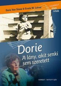 Dorie – A lány, akit senki sem szeretett by DORIS VAN STONE, ERWIN W. LUTZER - HUNGARIAN TRANSLATION OF Dorie: The Girl Nobody Loved / This story stands as a reminder that God's love, forgiveness, and grace are greater than human hurt and sorrow. (9789632882314)