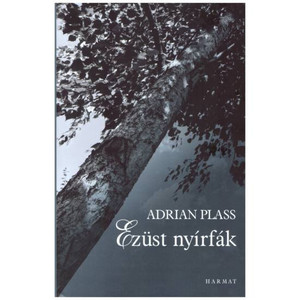 Ezüst nyírfák by ADRIAN PLASS - HUNGARIAN TRANSLATION OF Silver Birches: A Novel / This book is about the issues we all face, faith, grief, love, and fear. (9789632881959)