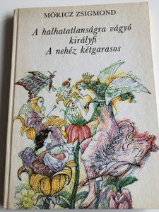 Móricz Zsigmond : A halhatatlanságra vágyó királyfi -A nehéz kétgarasos / Eszik Alajos Rajszaival / HUNGARIAN LANGUAGE EDITION HARDCOVER BOOK FOR CHILDREN / 5. felújított, bővített kiadás - 5th Edition (9631137473)
