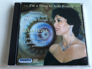 I'm a Slave to Your Beauty - Hebrew, Sephardi and Yiddish Songs - Júlia Fűzfa mezzo-soprano / Ferenc Jávori, Csaba Király - Piano / Hungaroton Classic HCD31811 / AUDIO CD 1999 (5991813181121)