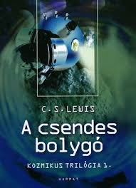 A csendes bolygó by C. S. LEWIS - HUNGARIAN TRANSLATION OF Out of the Silent Planet (Space Trilogy Book 1) / The book tells the adventure of Dr Ransom who is kidnapped and transported to Mars (9639564567)