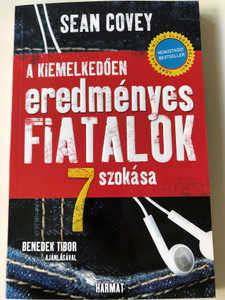 A kiemelkedően eredményes fiatalok 7 szokása by SEAN COVEY - HUNGARIAN TRANSLATION OF The 7 Habits Of Highly Effective Teens / Sean Covey applies timeless principles the tough issues and life-changing decisions the teenagers face (9789632884226)