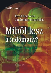 Miből lesz a tudomány? by DEL RATZSCH - HUNGARIAN TRANSLATION OF Science & Its Limits: The Natural Sciences in Christian Perspective (Contours of Christian Philosophy Contours of Christian Philo) / How to approach faith and science issues (9639148644)
