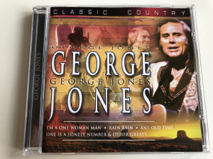 Classic Country - George Jones / I'M A ONE WOMAN MAN, RAIN RAIN, ANY OLD TIME, ONE IS A LONELY NUMBER & OTHER GREATS / AUDIO CD / American musician, singer and songwriter (5033107134328)