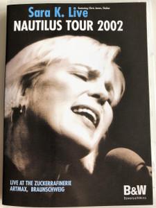 Nautilus Tour 2002 DVD / Sara K. Live / Live at the Zuckerrafinerie Artmax, Braunschweig / Bowers & Wilkins / 2003 DVD release