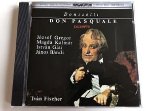 Donizetti - Don Pasquale (Excerpts) / József Gregor, Magda Kalmár, István Gáti, János Bándi / Conducted by Iván Fischer / Hungaroton HCD 12610-2 / Drama buffo in 3 acts