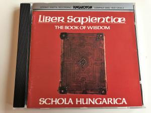 Liber Sapientiae - The Book of Wisdom / Schola Hungarica / Gregorian antiphons, psalms and lectures / Hungaroton / HCD 12534-2 (HCD12534-2)