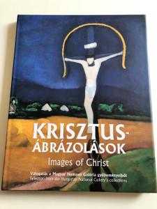 Krisztus-Ábrázolások / Images of Christ / Válogatás a Magyar Nemzeti Galéria gyűjteményeiből / Selection from the Hungarian National Gallery's collections / Hardcover / 2004 (9789632149004)