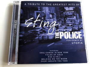 A Tribute To The Greatest Hits Of Sting and The Police / Performed by UTOPIA / AUDIO CD 2004 / Featuring: Englishman in New York, Fields of Gold, Rise & Fall, Walking on the Moon, Every Breath you take / Gordon Matthew Thomas Sumner (5014293832328)