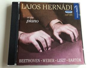 Lajos Hernádi at the Piano / Beethoven - Weber - Liszt - Bartók / Audio CD 2004 / Hugaroton Classic / Hungarian Radio Recordings / HCD32268 (5991813226822)