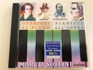 Bellini, Verdi, Thalberg, Liszt - Operisti Al Piano / Pianisti All'Opera - Marco Sollini / pianoforte / Novecento Editrice Palermo / Bongiovanni / AUDIO CD 2001 (8007068511822)