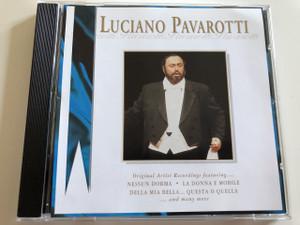 Luciano Pavarotti / AUDIO CD 1998 / Original Artist featuring...Nessun Dorma, La Donna e Mobile, Della Mia Bella...Questa o Quella...and many more (778325401122)