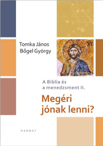 Megéri jónak lenni? - A BIBLIA ÉS A MENEDZSMENT II. by TOMKA JÁNOS, BŐGEL GYÖRGY / The volume presents a number of modern and classical case studies that help you prepare yourself for the ethical problems that leaders face. ( 9789631961799)